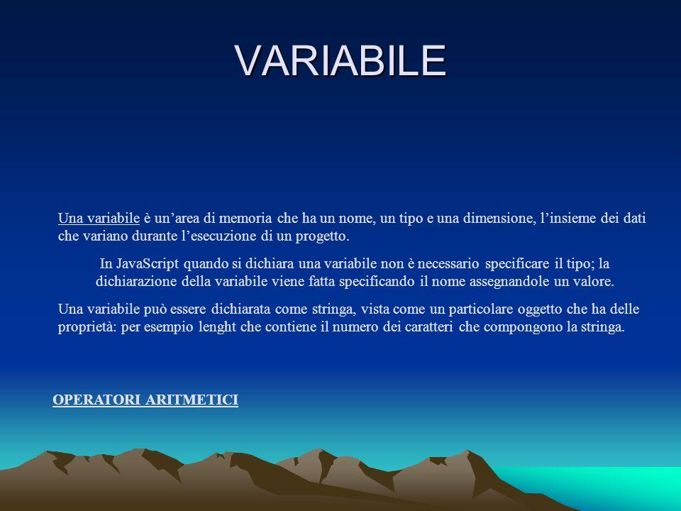 VARIABILE Una variabile è unarea di memoria che ha un nome, un tipo e una dimensione, linsieme dei dati che variano durante lesecuzione di un progetto