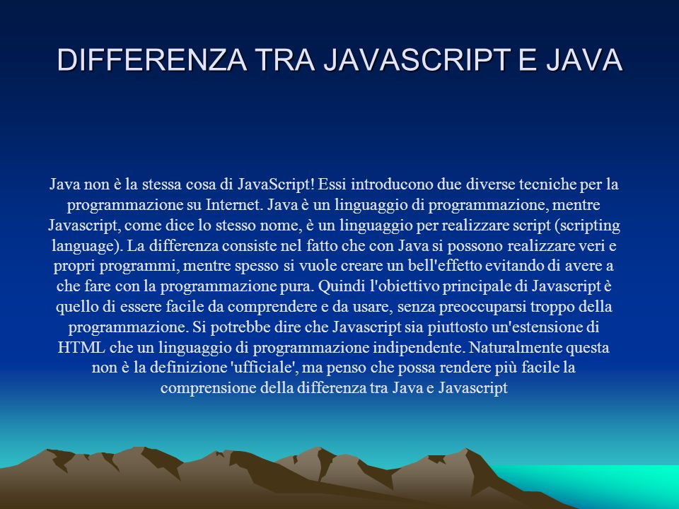 DIFFERENZA TRA JAVASCRIPT E JAVA Java non è la stessa cosa di JavaScript.