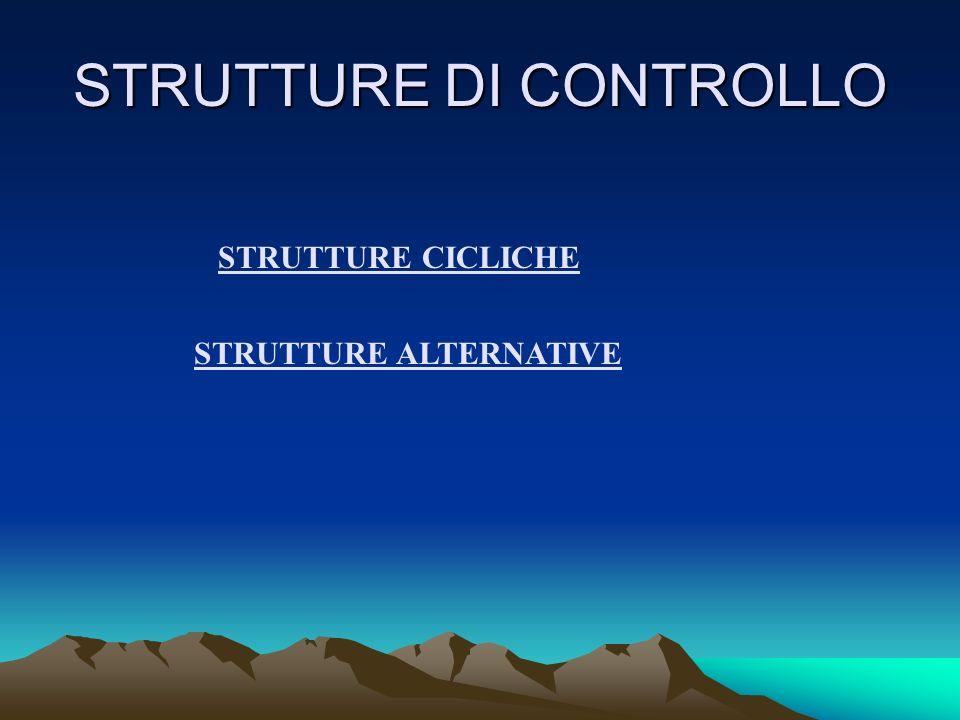 STRUTTURE DI CONTROLLO STRUTTURE CICLICHE STRUTTURE ALTERNATIVE