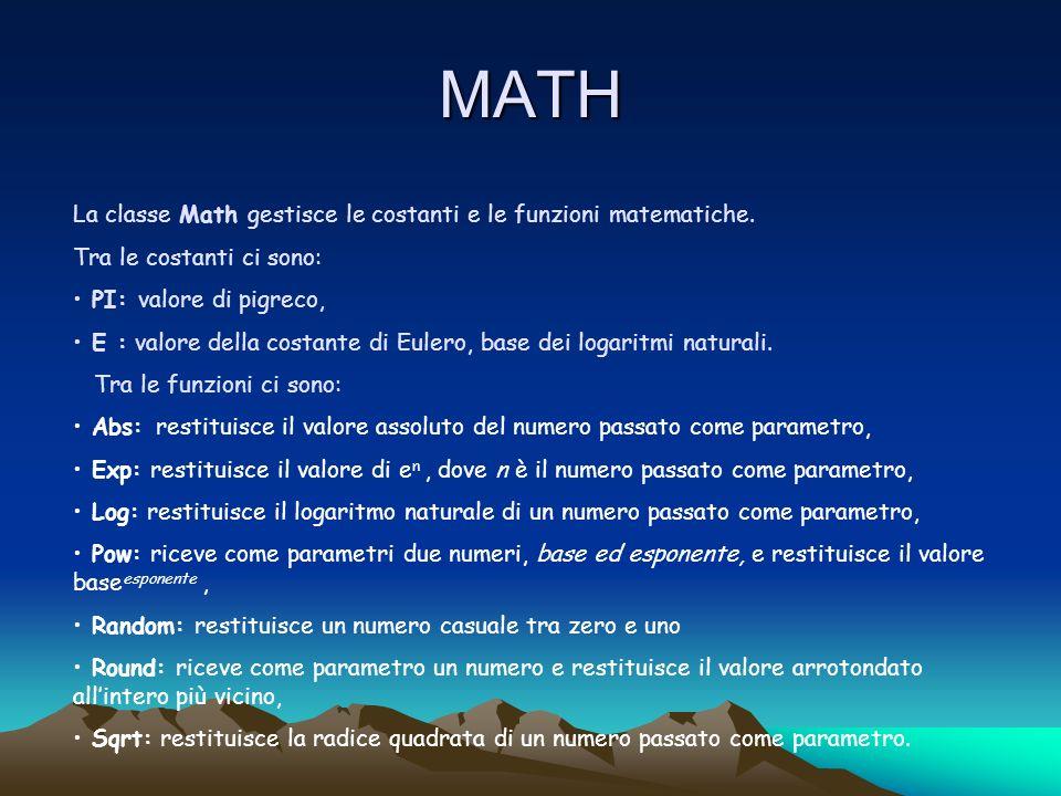 MATH La classe Math gestisce le costanti e le funzioni matematiche. Tra le costanti ci sono: PI: valore di pigreco, E : valore della costante di Euler