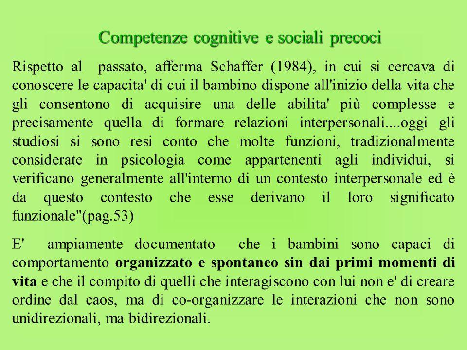 Competenze cognitive e sociali precoci Rispetto al passato, afferma Schaffer (1984), in cui si cercava di conoscere le capacita' di cui il bambino dis