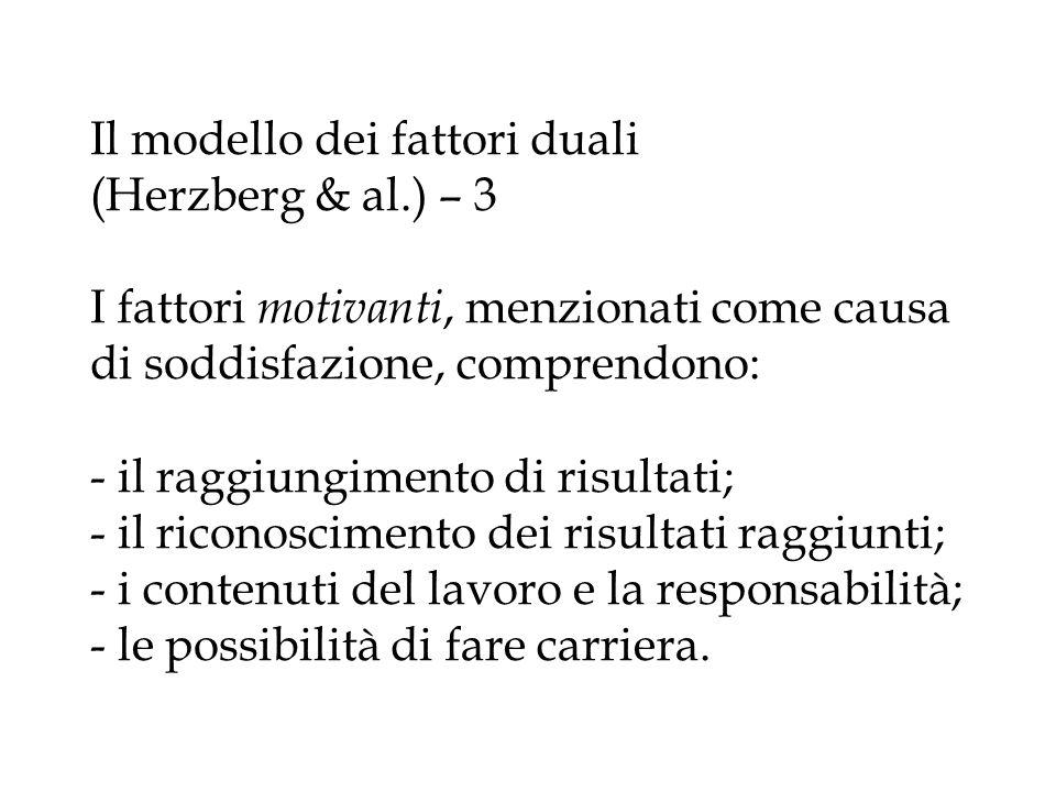 Il modello dei fattori duali (Herzberg & al.) – 3 I fattori motivanti, menzionati come causa di soddisfazione, comprendono: - il raggiungimento di ris