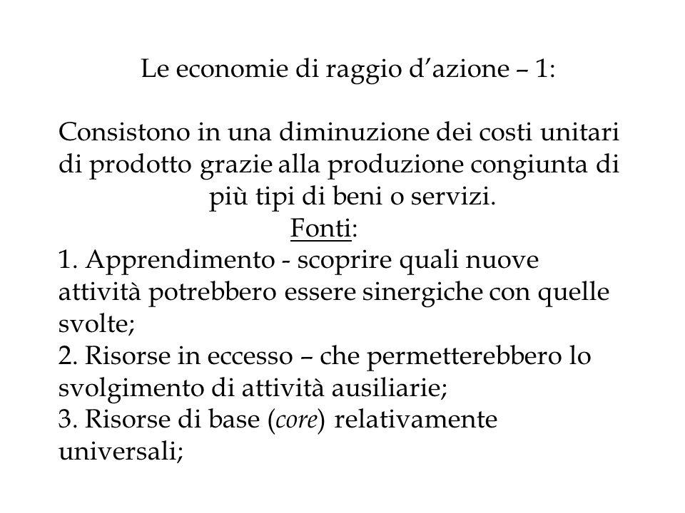 Le economie di raggio dazione – 1: Consistono in una diminuzione dei costi unitari di prodotto grazie alla produzione congiunta di più tipi di beni o