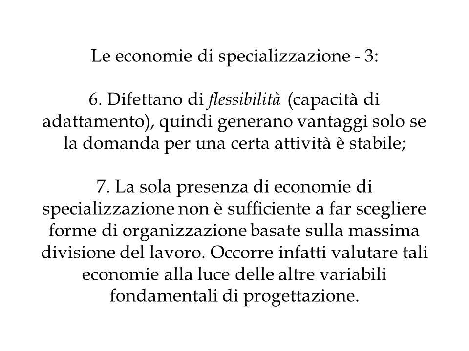 Le economie di specializzazione - 3: 6. Difettano di flessibilità (capacità di adattamento), quindi generano vantaggi solo se la domanda per una certa