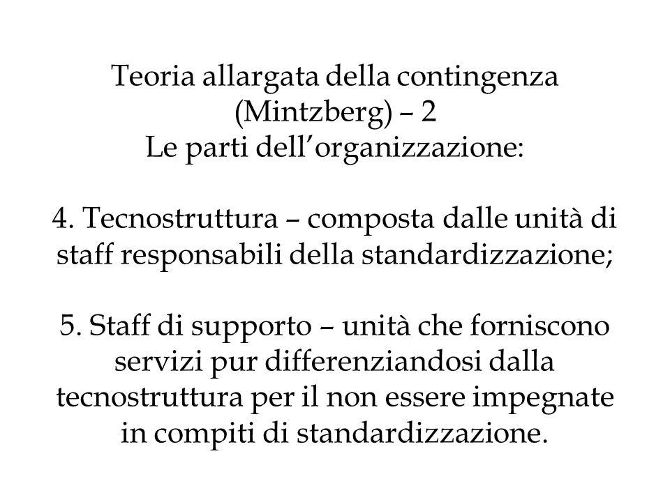 Teoria allargata della contingenza (Mintzberg) – 2 Le parti dellorganizzazione: 4. Tecnostruttura – composta dalle unità di staff responsabili della s