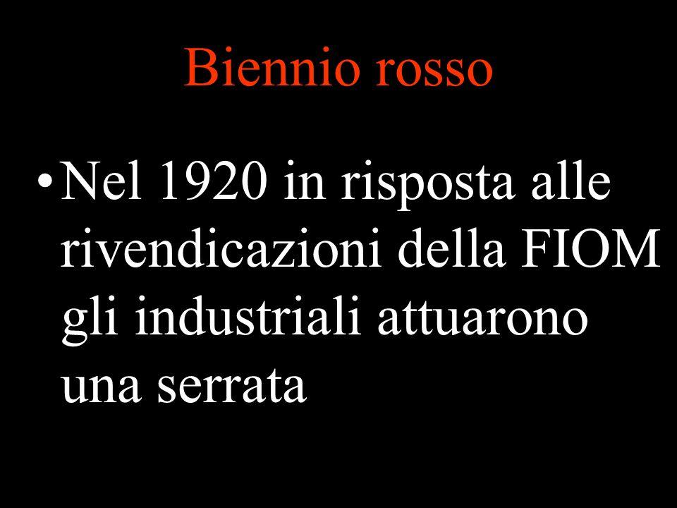 Biennio rosso Nel 1920 in risposta alle rivendicazioni della FIOM gli industriali attuarono una serrata