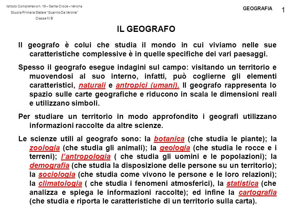 Istituto Comprensivo n. 19 – Santa Croce – Verona Scuola Primaria Statale Guarino Da Verona Classe IV B GEOGRAFIA IL GEOGRAFO Il geografo è colui che