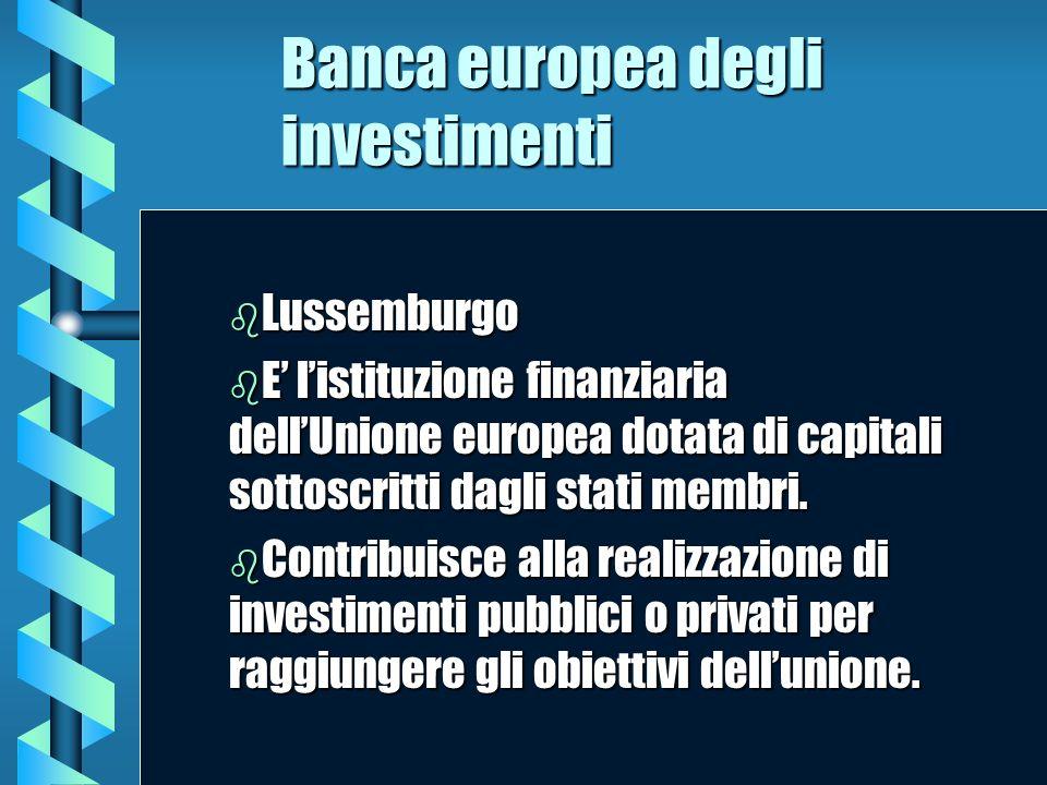 Banca europea degli investimenti b Lussemburgo b E b E listituzione finanziaria dellUnione europea dotata di capitali sottoscritti dagli stati membri.
