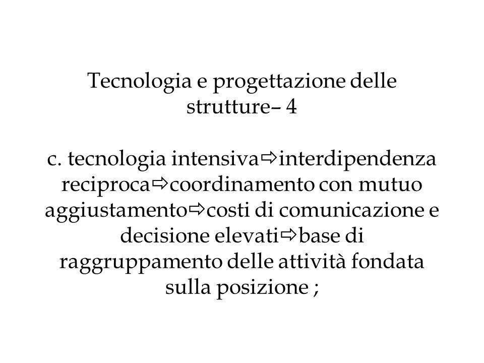 Tecnologia e progettazione delle strutture– 4 c. tecnologia intensiva interdipendenza reciproca coordinamento con mutuo aggiustamento costi di comunic