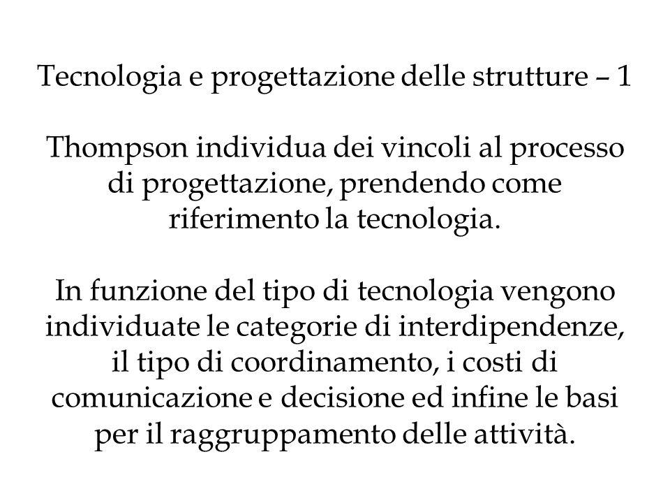 Tecnologia e progettazione delle strutture – 1 Thompson individua dei vincoli al processo di progettazione, prendendo come riferimento la tecnologia.