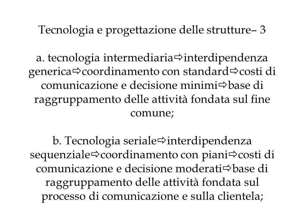 Tecnologia e progettazione delle strutture– 3 a. tecnologia intermediaria interdipendenza generica coordinamento con standard costi di comunicazione e