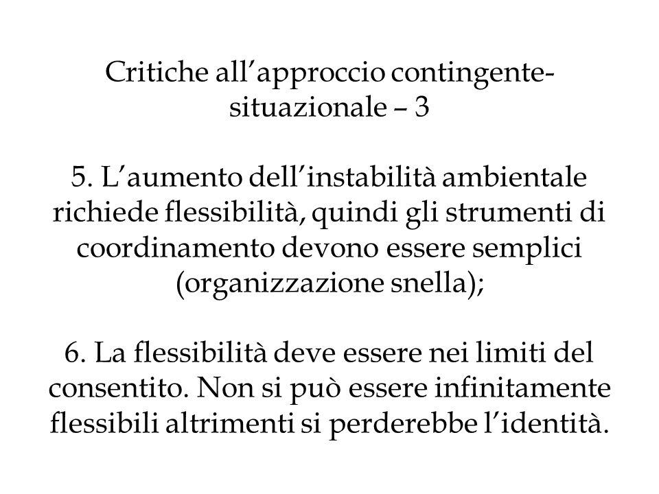 Critiche allapproccio contingente- situazionale – 3 5. Laumento dellinstabilità ambientale richiede flessibilità, quindi gli strumenti di coordinament