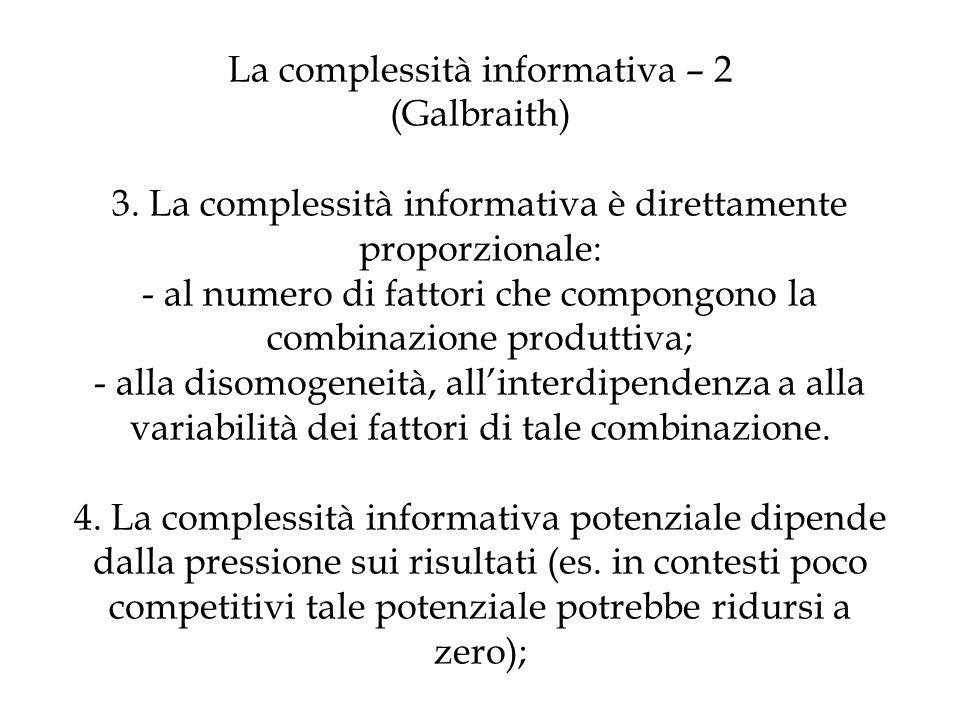 La complessità informativa – 2 (Galbraith) 3. La complessità informativa è direttamente proporzionale: - al numero di fattori che compongono la combin