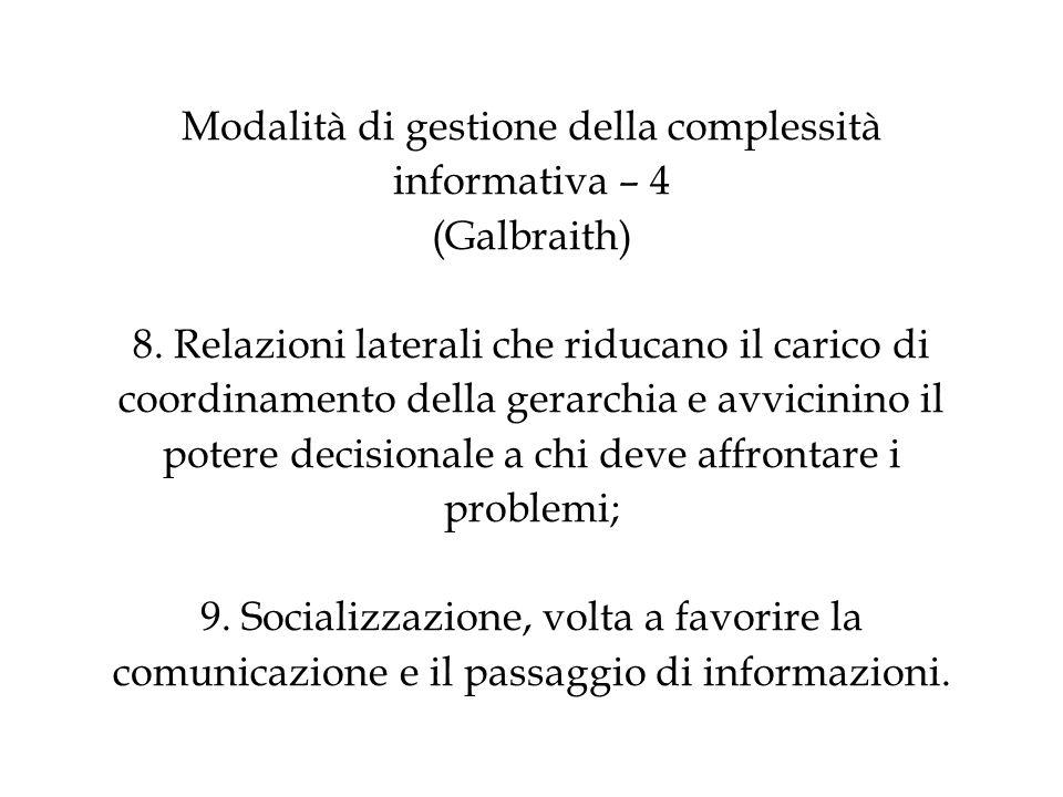Modalità di gestione della complessità informativa – 4 (Galbraith) 8. Relazioni laterali che riducano il carico di coordinamento della gerarchia e avv