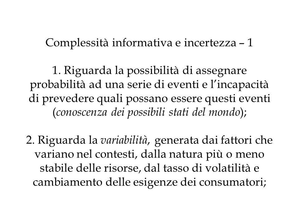 Complessità informativa e incertezza – 1 1. Riguarda la possibilità di assegnare probabilità ad una serie di eventi e lincapacità di prevedere quali p