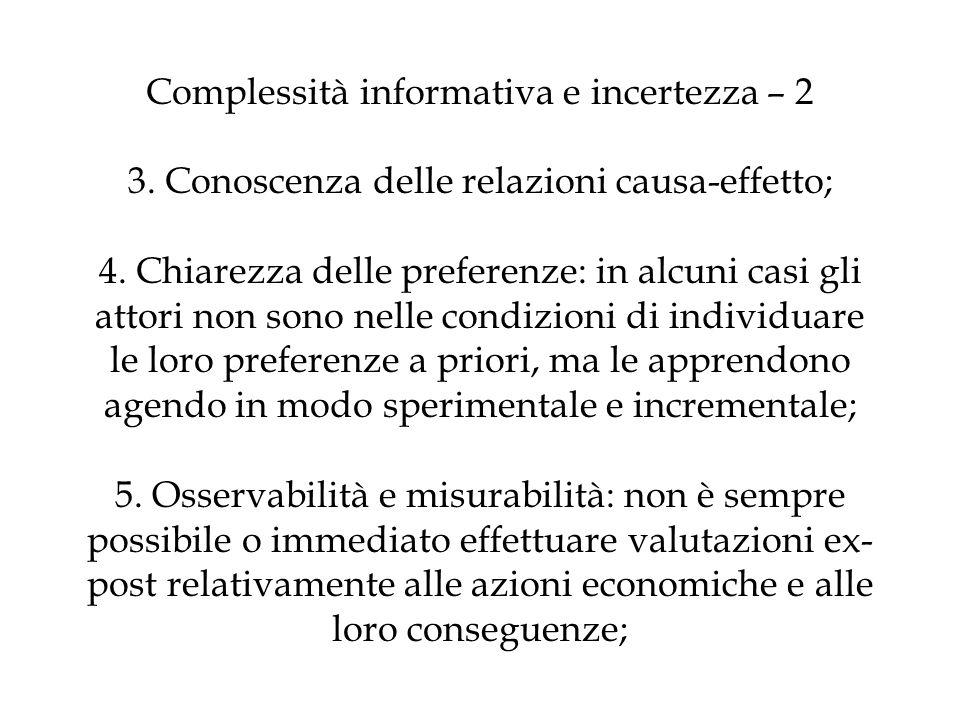 Complessità informativa e incertezza – 2 3. Conoscenza delle relazioni causa-effetto; 4. Chiarezza delle preferenze: in alcuni casi gli attori non son
