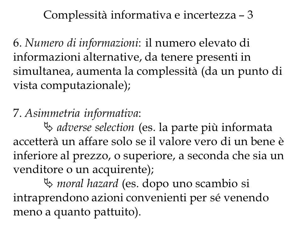Complessità informativa e incertezza – 3 6. Numero di informazioni : il numero elevato di informazioni alternative, da tenere presenti in simultanea,