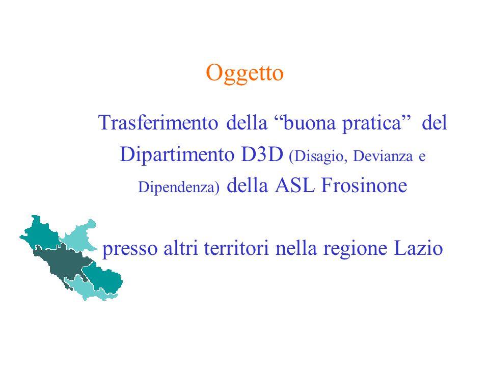 Oggetto Trasferimento della buona pratica del Dipartimento D3D (Disagio, Devianza e Dipendenza) della ASL Frosinone presso altri territori nella regio