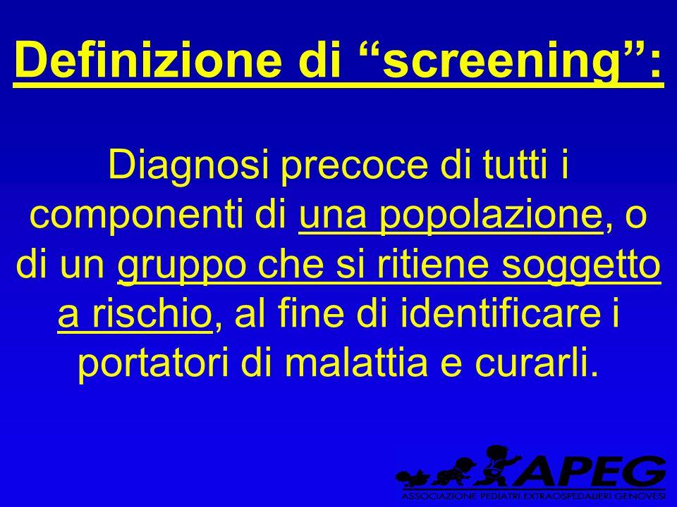 Definizione di screening: Diagnosi precoce di tutti i componenti di una popolazione, o di un gruppo che si ritiene soggetto a rischio, al fine di identificare i portatori di malattia e curarli.