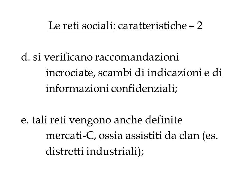 Le reti sociali: caratteristiche – 2 d. si verificano raccomandazioni incrociate, scambi di indicazioni e di informazioni confidenziali; e. tali reti