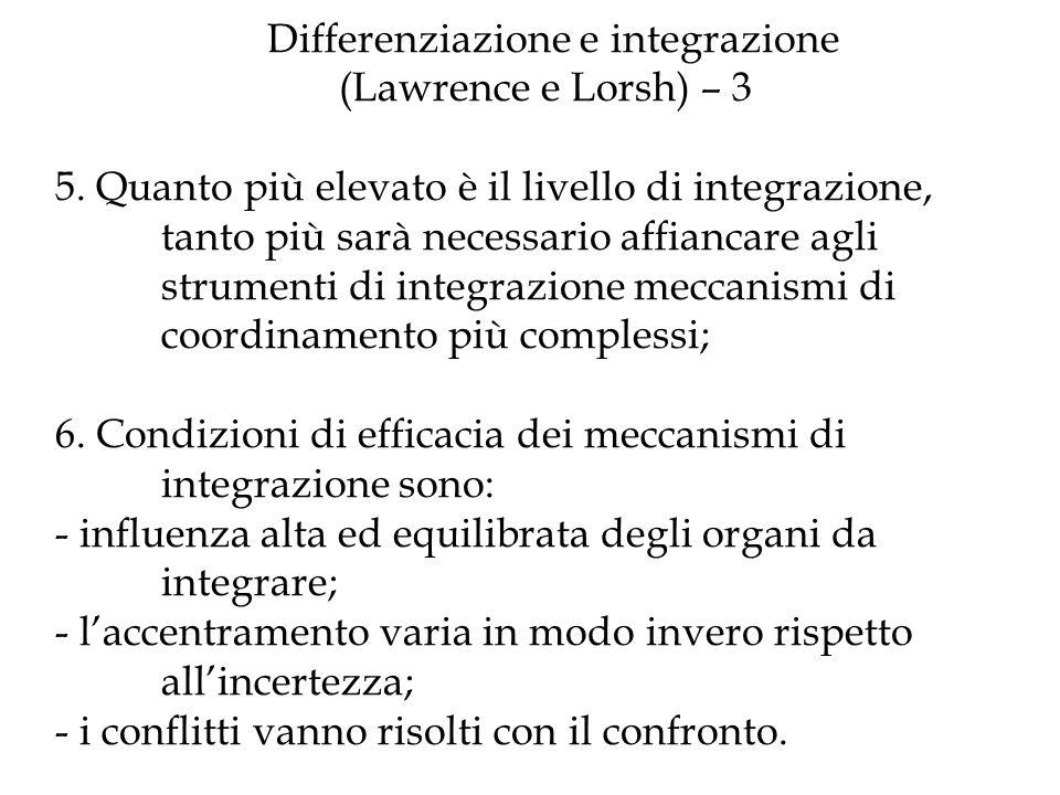 Differenziazione e integrazione (Lawrence e Lorsh) – 3 5. Quanto più elevato è il livello di integrazione, tanto più sarà necessario affiancare agli s