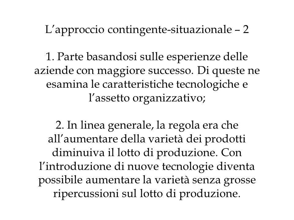 Lapproccio contingente-situazionale – 2 1. Parte basandosi sulle esperienze delle aziende con maggiore successo. Di queste ne esamina le caratteristic