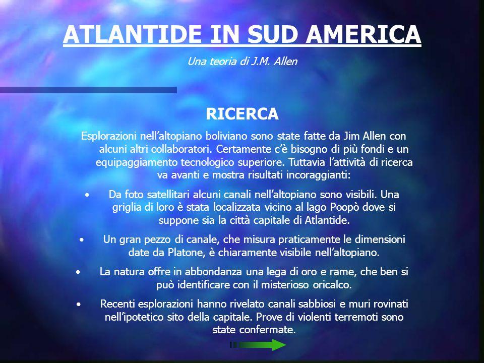 ATLANTIDE IN SUD AMERICA Una teoria di J.M. Allen BACKGROUND Lisola continentale descritta da Platone nel Crizia altro non era che il Sud America. Per