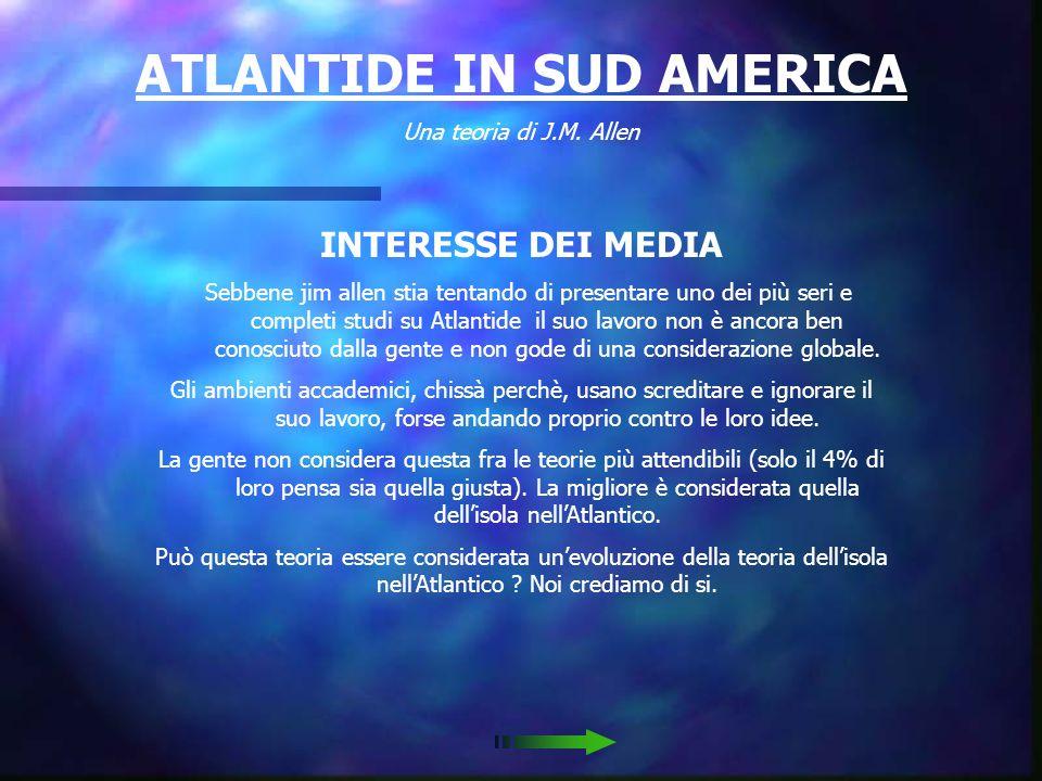 ATLANTIDE IN SUD AMERICA Una teoria di J.M. Allen RICERCA Esplorazioni nellaltopiano boliviano sono state fatte da Jim Allen con alcuni altri collabor