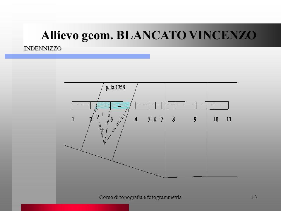 Corso di topografia e fotogrammetria13 INDENNIZZO Allievo geom. BLANCATO VINCENZO