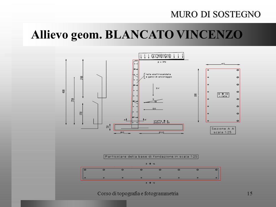 Corso di topografia e fotogrammetria15 MURO DI SOSTEGNO Allievo geom. BLANCATO VINCENZO