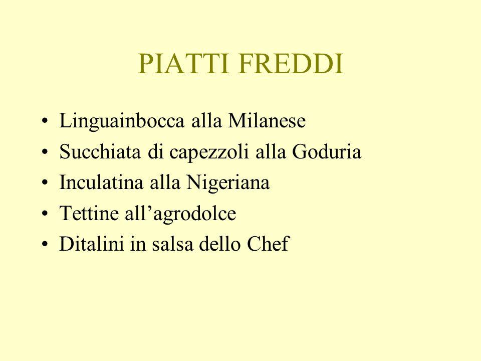 PIATTI FREDDI Linguainbocca alla Milanese Succhiata di capezzoli alla Goduria Inculatina alla Nigeriana Tettine allagrodolce Ditalini in salsa dello C