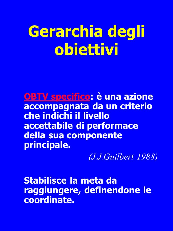 Gerarchia degli obiettivi OBTV specificoOBTV specifico: è una azione accompagnata da un criterio che indichi il livello accettabile di performace della sua componente principale.
