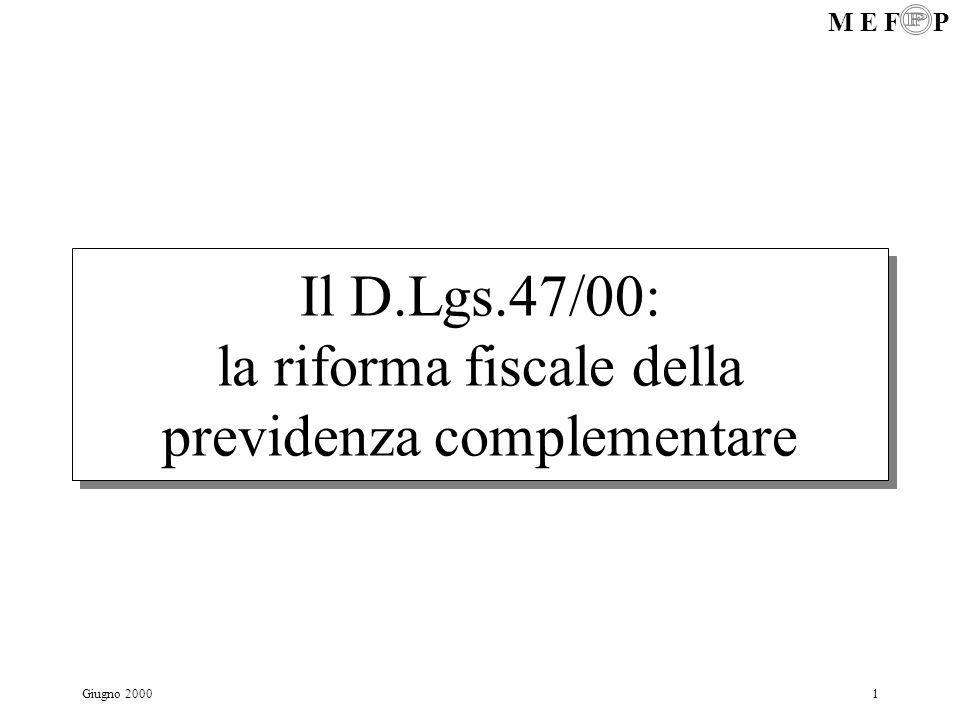 M E F P Giugno 20001 Il D.Lgs.47/00: la riforma fiscale della previdenza complementare