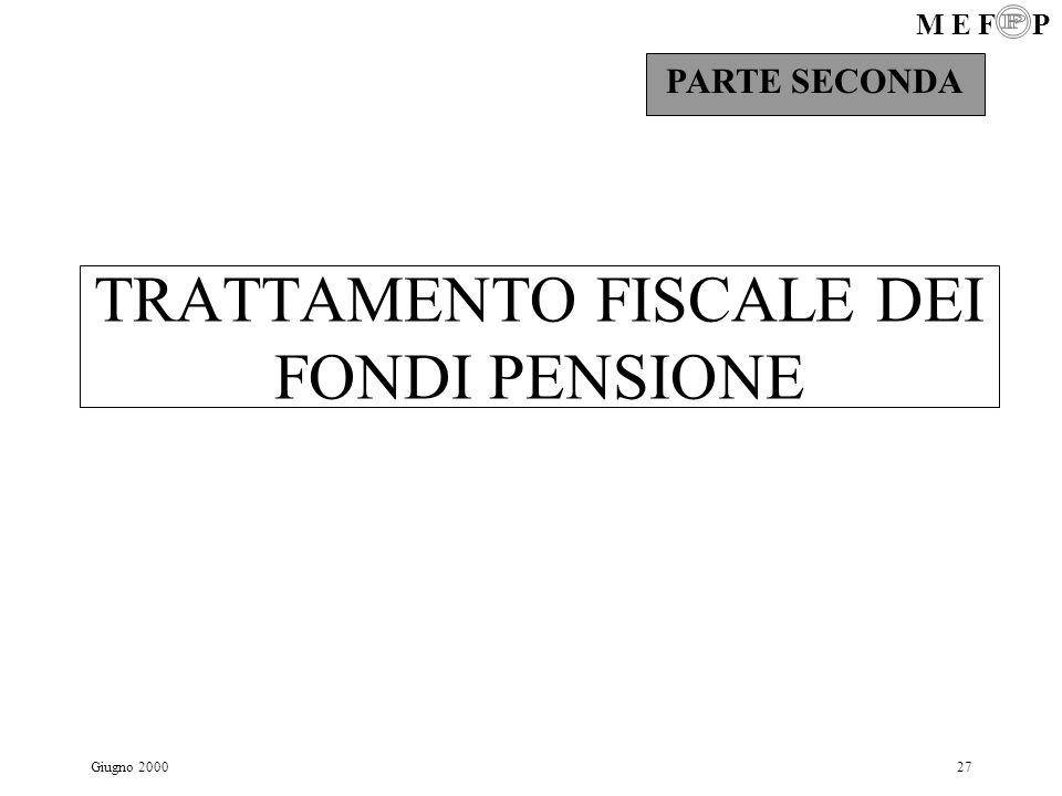 M E F P Giugno 200027 TRATTAMENTO FISCALE DEI FONDI PENSIONE PARTE SECONDA