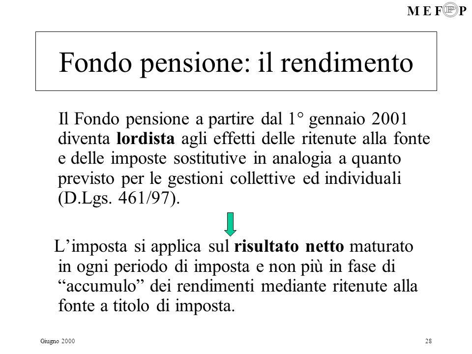 M E F P Giugno 200028 Fondo pensione: il rendimento Il Fondo pensione a partire dal 1° gennaio 2001 diventa lordista agli effetti delle ritenute alla