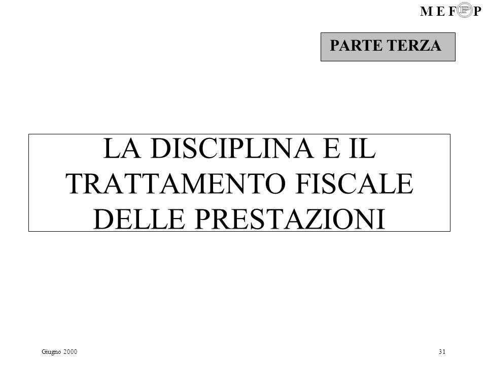 M E F P Giugno 200031 LA DISCIPLINA E IL TRATTAMENTO FISCALE DELLE PRESTAZIONI PARTE TERZA