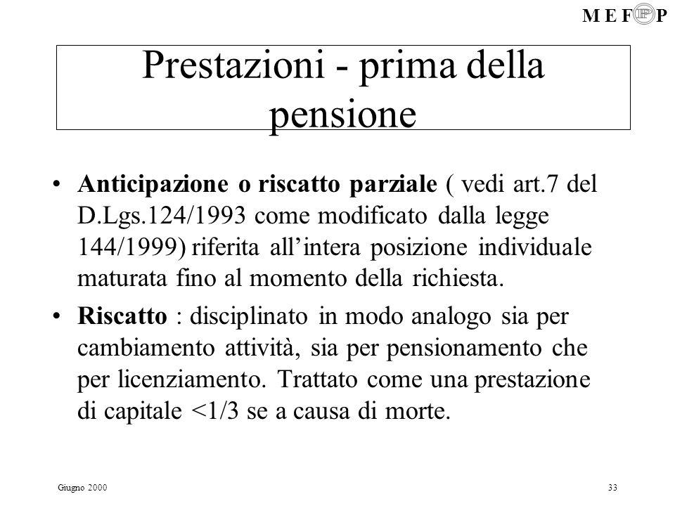 M E F P Giugno 200033 Prestazioni - prima della pensione Anticipazione o riscatto parziale ( vedi art.7 del D.Lgs.124/1993 come modificato dalla legge