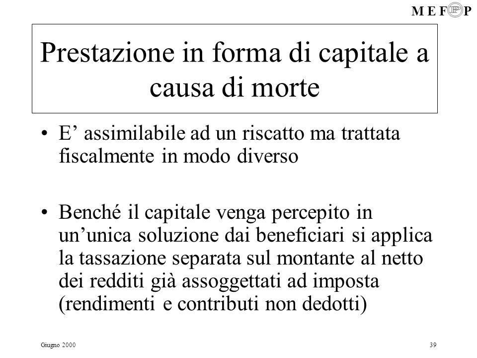 M E F P Giugno 200039 Prestazione in forma di capitale a causa di morte E assimilabile ad un riscatto ma trattata fiscalmente in modo diverso Benché i