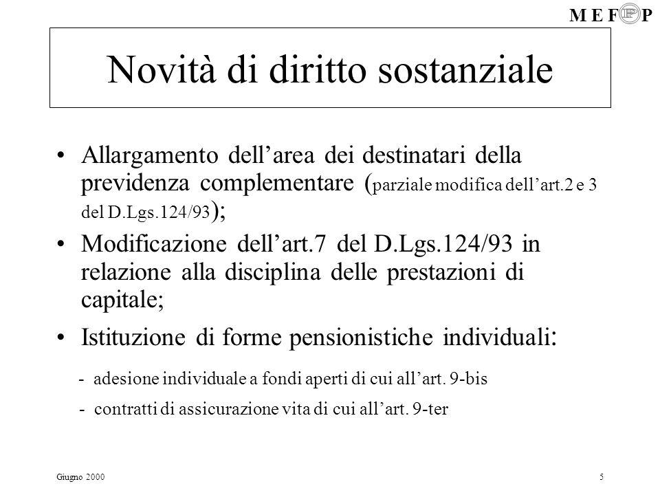 M E F P Giugno 20005 Novità di diritto sostanziale Allargamento dellarea dei destinatari della previdenza complementare ( parziale modifica dellart.2