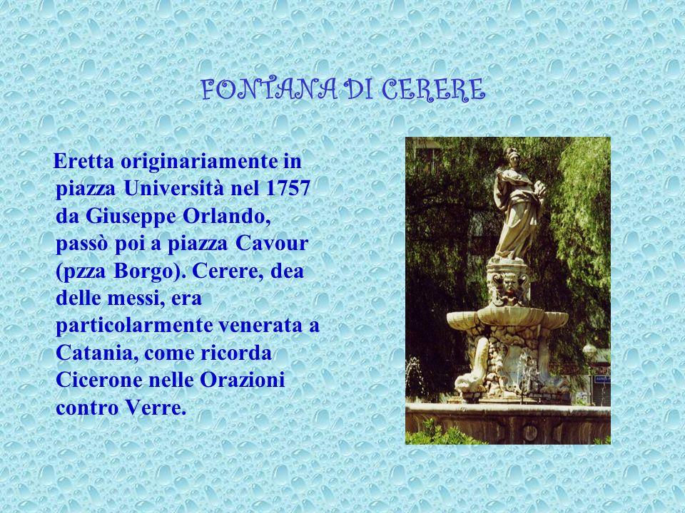 FONTANA DI CERERE Eretta originariamente in piazza Università nel 1757 da Giuseppe Orlando, passò poi a piazza Cavour (pzza Borgo). Cerere, dea delle