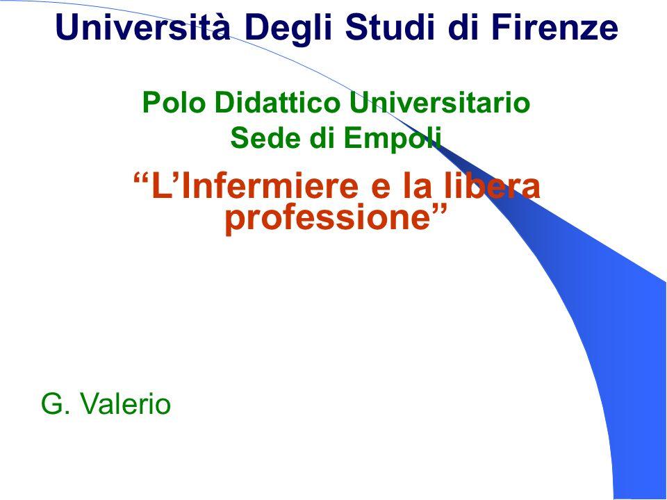 Università Degli Studi di Firenze Polo Didattico Universitario Sede di Empoli LInfermiere e la libera professione G. Valerio