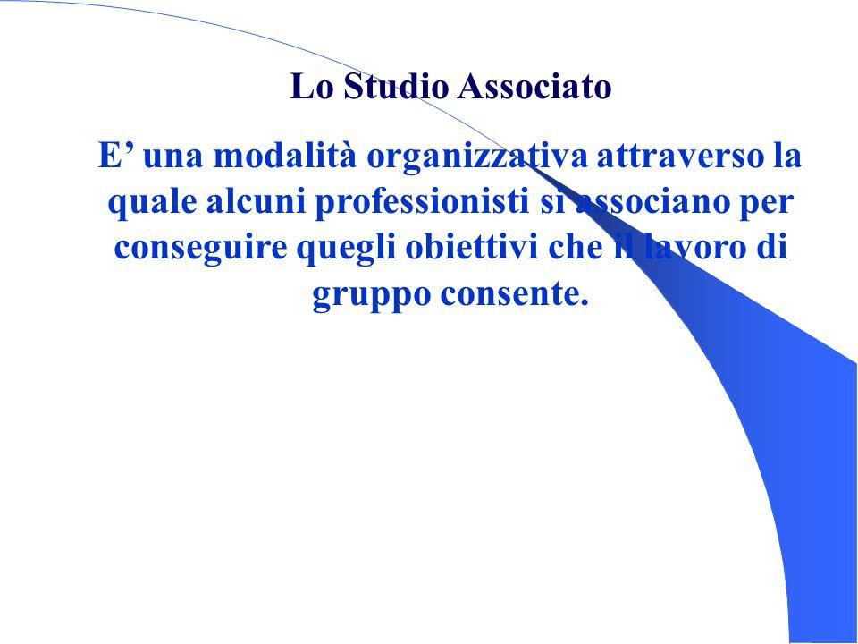 Lo Studio Associato E una modalità organizzativa attraverso la quale alcuni professionisti si associano per conseguire quegli obiettivi che il lavoro