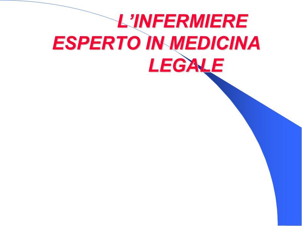 LINFERMIERE ESPERTO IN MEDICINA LEGALE LINFERMIERE ESPERTO IN MEDICINA LEGALE