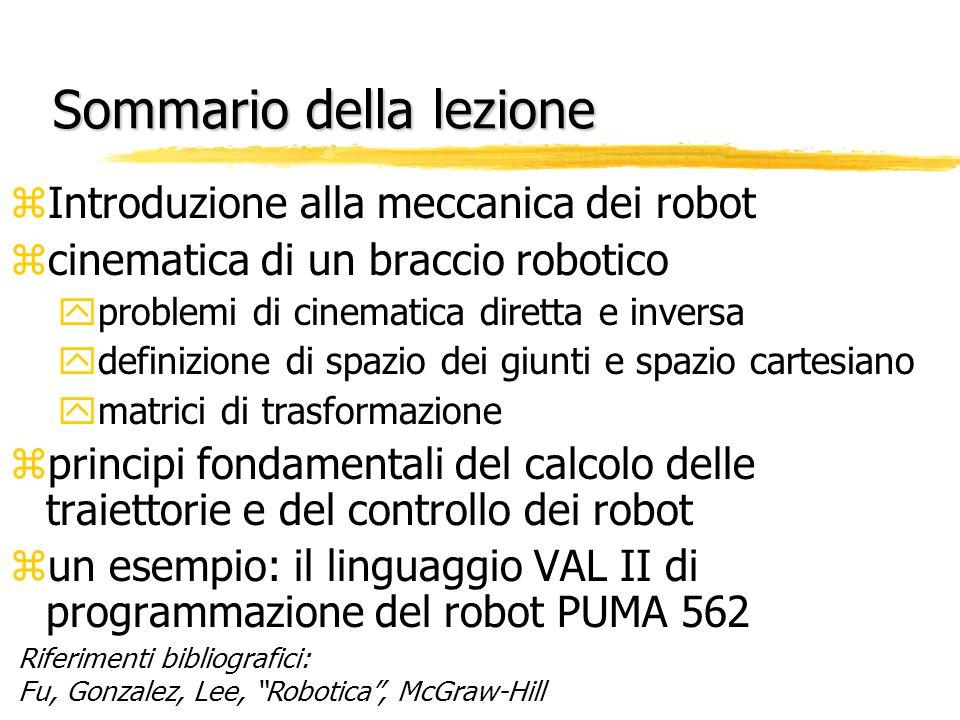 Sommario della lezione zIntroduzione alla meccanica dei robot zcinematica di un braccio robotico yproblemi di cinematica diretta e inversa ydefinizion