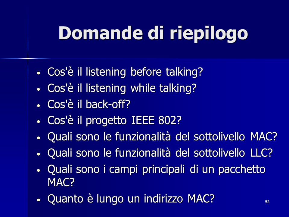 53 Domande di riepilogo Cos'è il listening before talking? Cos'è il listening before talking? Cos'è il listening while talking? Cos'è il listening whi