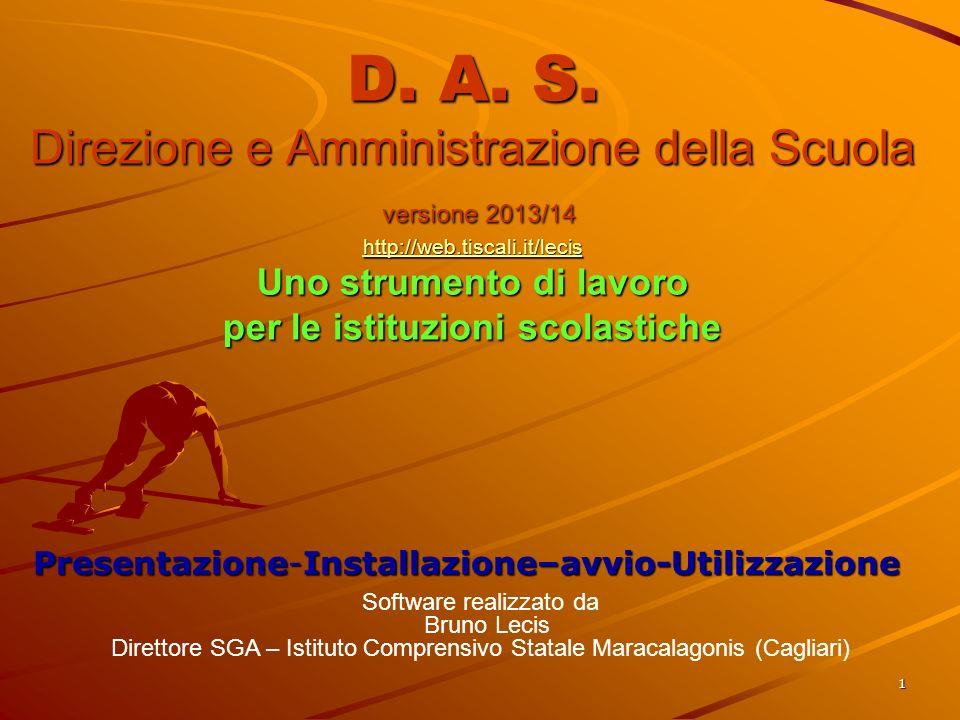 1 D. A. S. Direzione e Amministrazione della Scuola versione 2013/14 http://web.tiscali.it/lecis Uno strumento di lavoro per le istituzioni scolastich