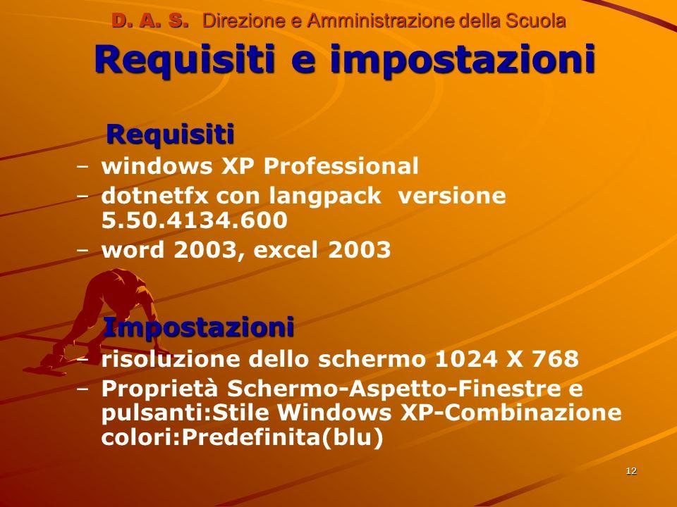 12 D. A. S. Direzione e Amministrazione della Scuola Requisiti e impostazioni Requisiti Requisiti – –windows XP Professional – –dotnetfx con langpack