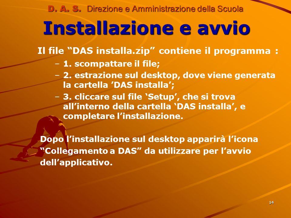 14 D. A. S. Direzione e Amministrazione della Scuola Installazione e avvio Il file DAS installa.zip contiene il programma : – –1. scompattare il file;