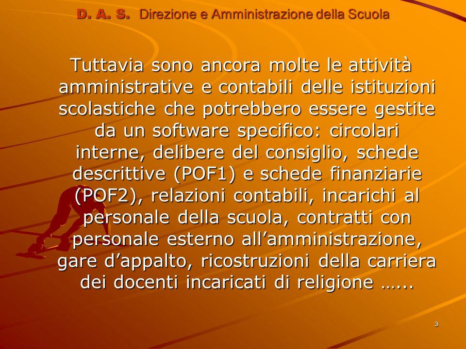 3 D. A. S. Direzione e Amministrazione della Scuola Tuttavia sono ancora molte le attività amministrative e contabili delle istituzioni scolastiche ch