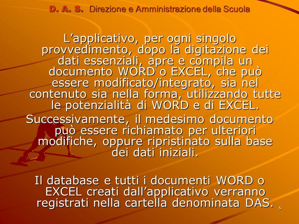 5 D. A. S. Direzione e Amministrazione della Scuola Lapplicativo, per ogni singolo provvedimento, dopo la digitazione dei dati essenziali, apre e comp